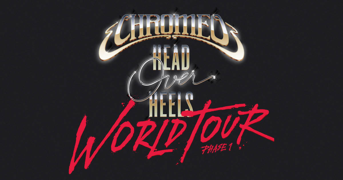 Chromeo Tickets Head Over Heels World Tour